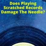 Does Playing Scratched Records Damage The Needle