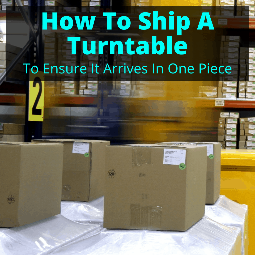 How To Ship A Turntable
