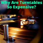 Why Are Turntables So Expensive