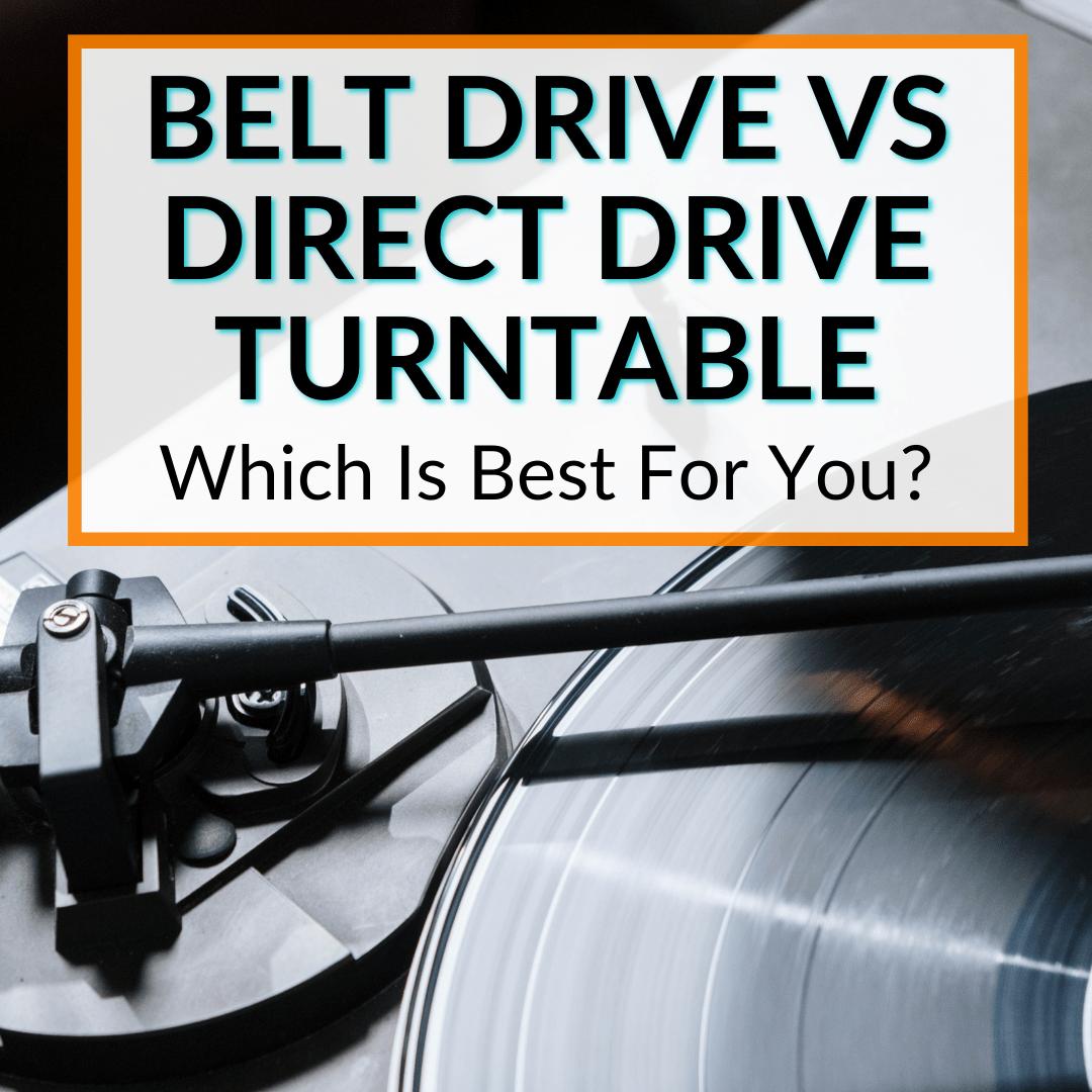 Belt Drive Vs Direct Drive Turntable