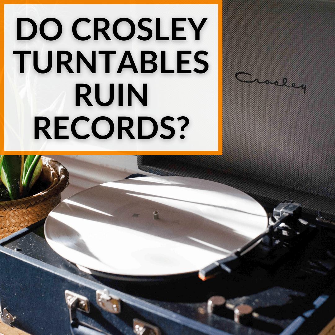 Do Crosley Turntables Ruin Records