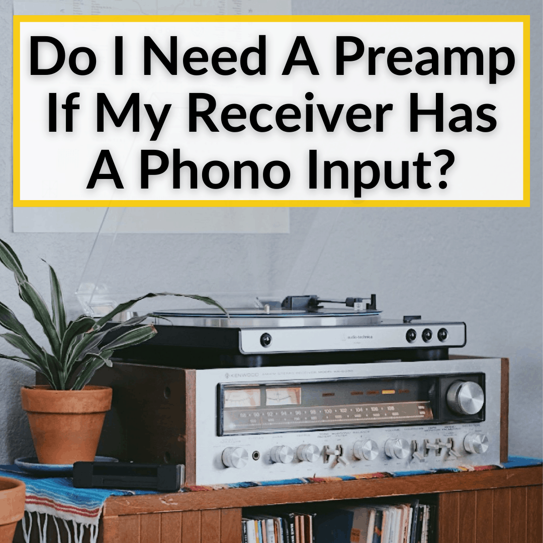 Do I Need A Preamp If My Receiver Has A Phono Input?