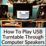 How To Play USB Turntable Through Computer Speakers