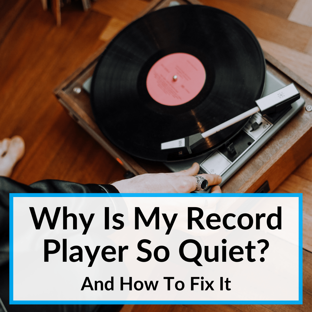 Why Is My Record Player So Quiet